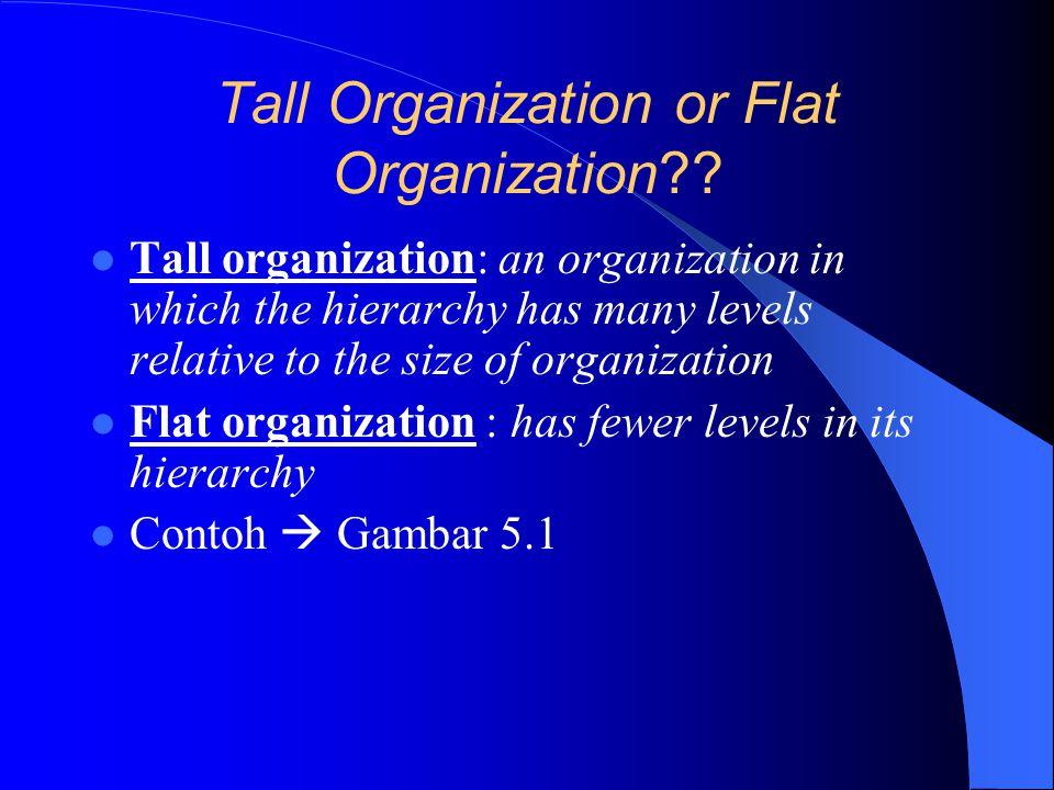 Solusinya: Organisasi berusaha avoid too tall tapi tetap dapat maintain & control  dengan… Span of control (Rentang Kendali) Ada 2 jenis : – Wide – Narrow