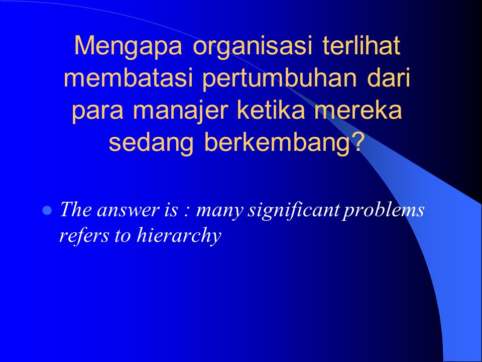 Research finding Gambar 5.2  The relationship between organizational size & number of hierarchical levels Tidak proporsional dengan size organisasi –