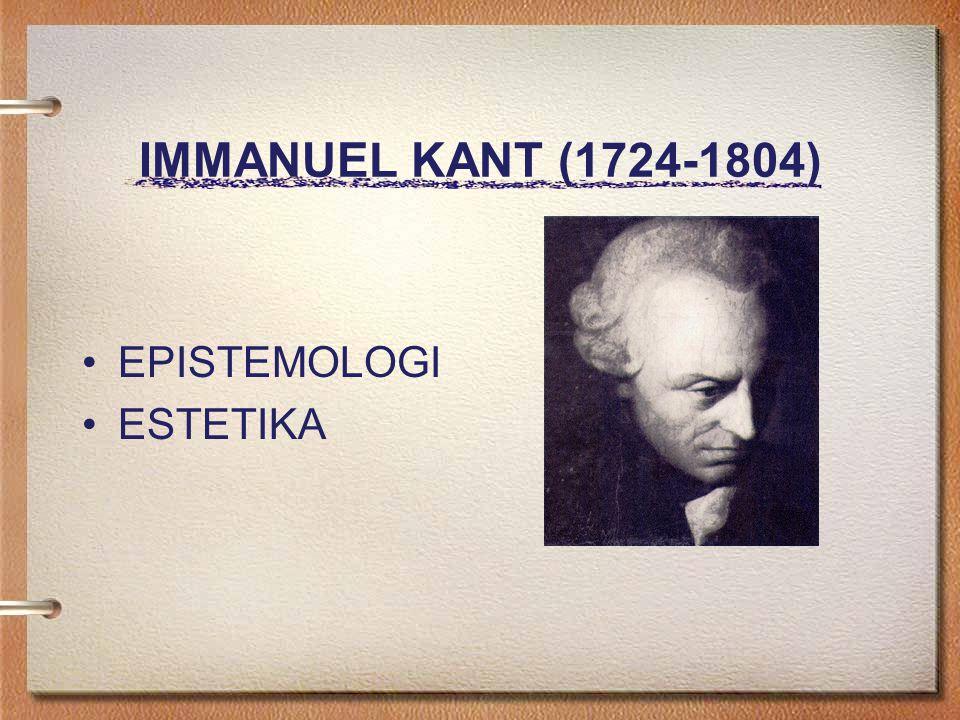IMMANUEL KANT (1724-1804) EPISTEMOLOGI ESTETIKA