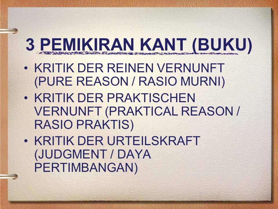 3 PEMIKIRAN KANT (BUKU) KRITIK DER REINEN VERNUNFT (PURE REASON / RASIO MURNI) KRITIK DER PRAKTISCHEN VERNUNFT (PRAKTICAL REASON / RASIO PRAKTIS) KRITIK DER URTEILSKRAFT (JUDGMENT / DAYA PERTIMBANGAN)