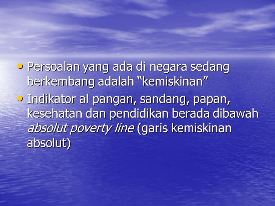 """Persoalan yang ada di negara sedang berkembang adalah """"kemiskinan"""" Persoalan yang ada di negara sedang berkembang adalah """"kemiskinan"""" Indikator al pan"""