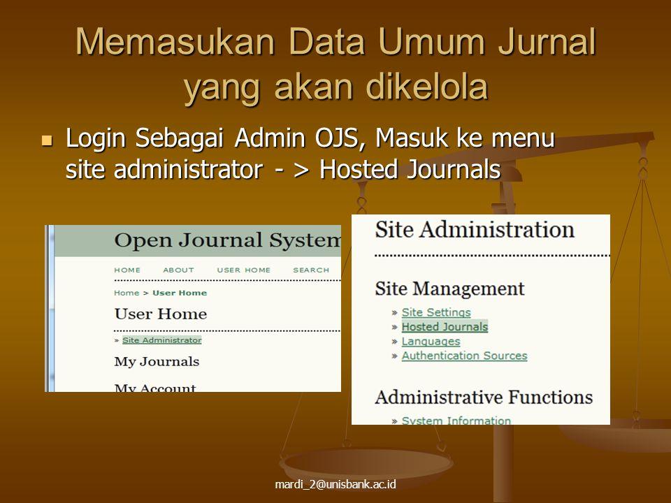 mardi_2@unisbank.ac.id Memasukan Data Umum Jurnal yang akan dikelola Login Sebagai Admin OJS, Masuk ke menu site administrator - > Hosted Journals Log