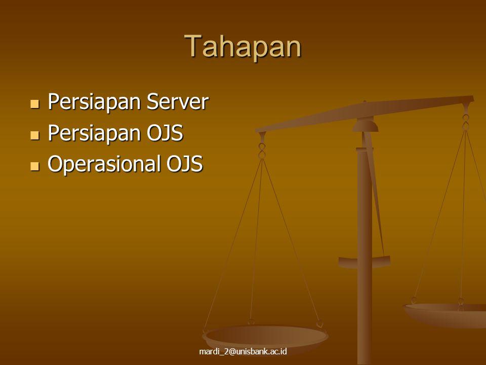 mardi_2@unisbank.ac.id Tahapan Persiapan Server Persiapan Server Persiapan OJS Persiapan OJS Operasional OJS Operasional OJS