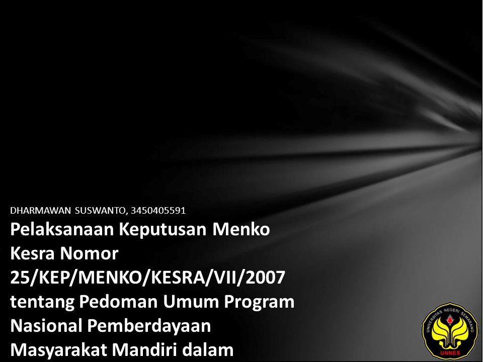 DHARMAWAN SUSWANTO, 3450405591 Pelaksanaan Keputusan Menko Kesra Nomor 25/KEP/MENKO/KESRA/VII/2007 tentang Pedoman Umum Program Nasional Pemberdayaan Masyarakat Mandiri dalam Penanggulangan Kemiskinan (Studi pada Kecamatan Butuh Kabupaten Purworejo)