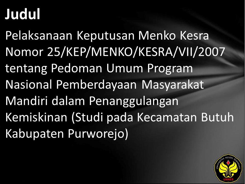 Judul Pelaksanaan Keputusan Menko Kesra Nomor 25/KEP/MENKO/KESRA/VII/2007 tentang Pedoman Umum Program Nasional Pemberdayaan Masyarakat Mandiri dalam Penanggulangan Kemiskinan (Studi pada Kecamatan Butuh Kabupaten Purworejo)