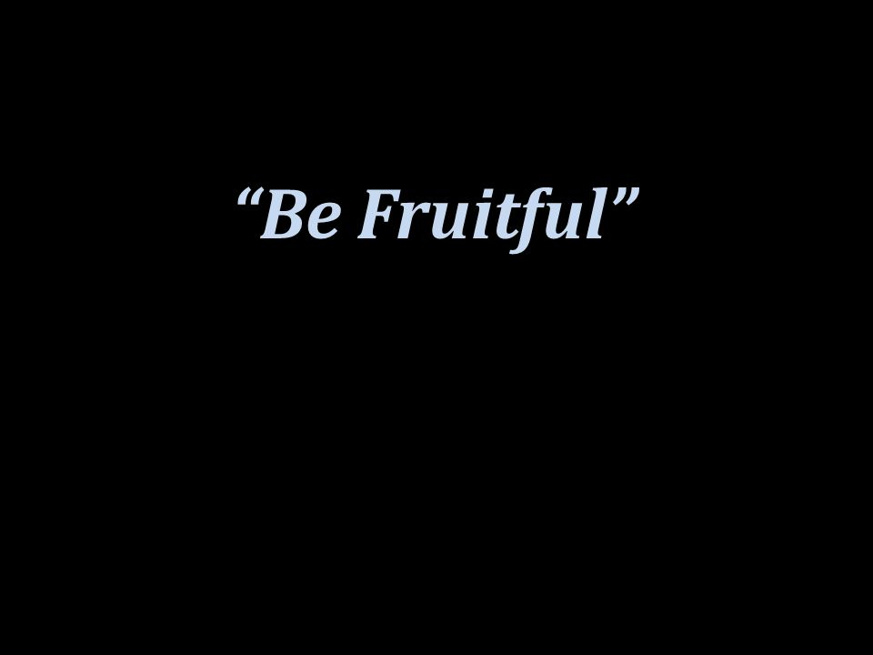 Be Fruitful