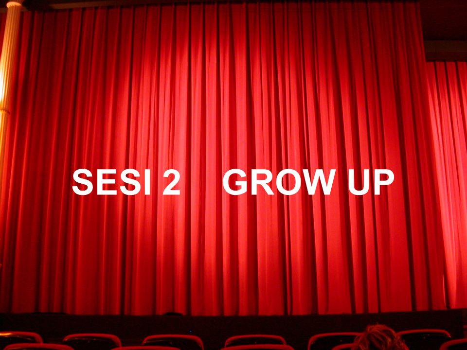 SESI 2 GROW UP