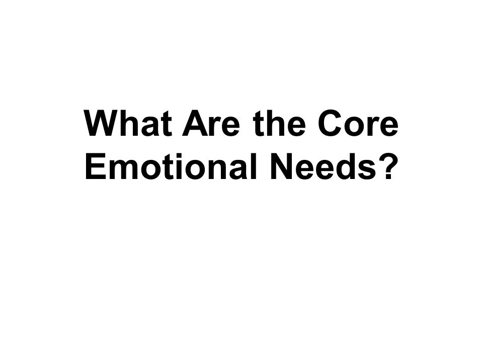 What Are the Core Emotional Needs?