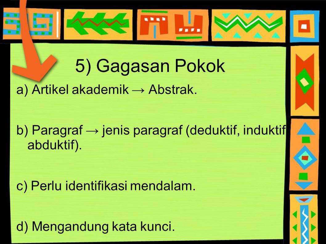5) Gagasan Pokok a) Artikel akademik → Abstrak. b) Paragraf → jenis paragraf (deduktif, induktif, abduktif). c) Perlu identifikasi mendalam. d) Mengan