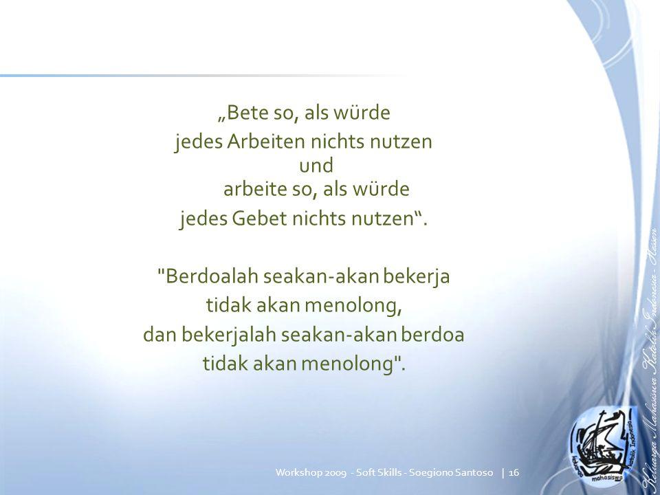 """""""Bete so, als würde jedes Arbeiten nichts nutzen und arbeite so, als würde jedes Gebet nichts nutzen ."""