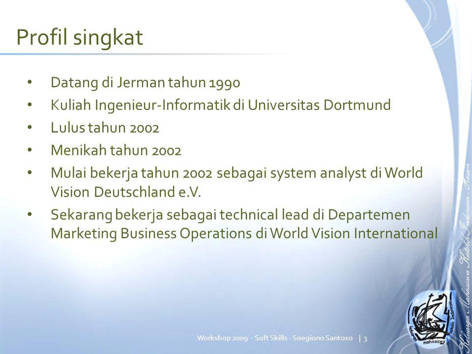 Prioritas saya selama kuliah 1.Bekerja 2.Organisasi 3.Pribadi (Hobby, Pacaran, Keliling Eropa, dll) 4.Kuliah   4Workshop 2009 - Soft Skills - Soegiono Santoso