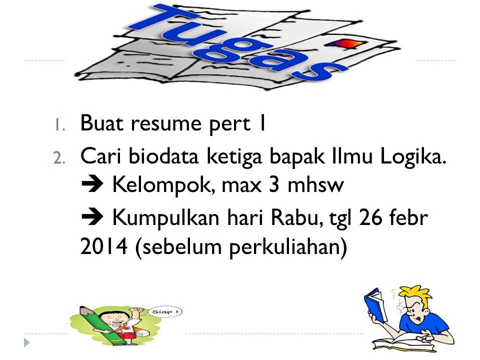1. Buat resume pert 1 2. Cari biodata ketiga bapak Ilmu Logika.  Kelompok, max 3 mhsw  Kumpulkan hari Rabu, tgl 26 febr 2014 (sebelum perkuliahan)