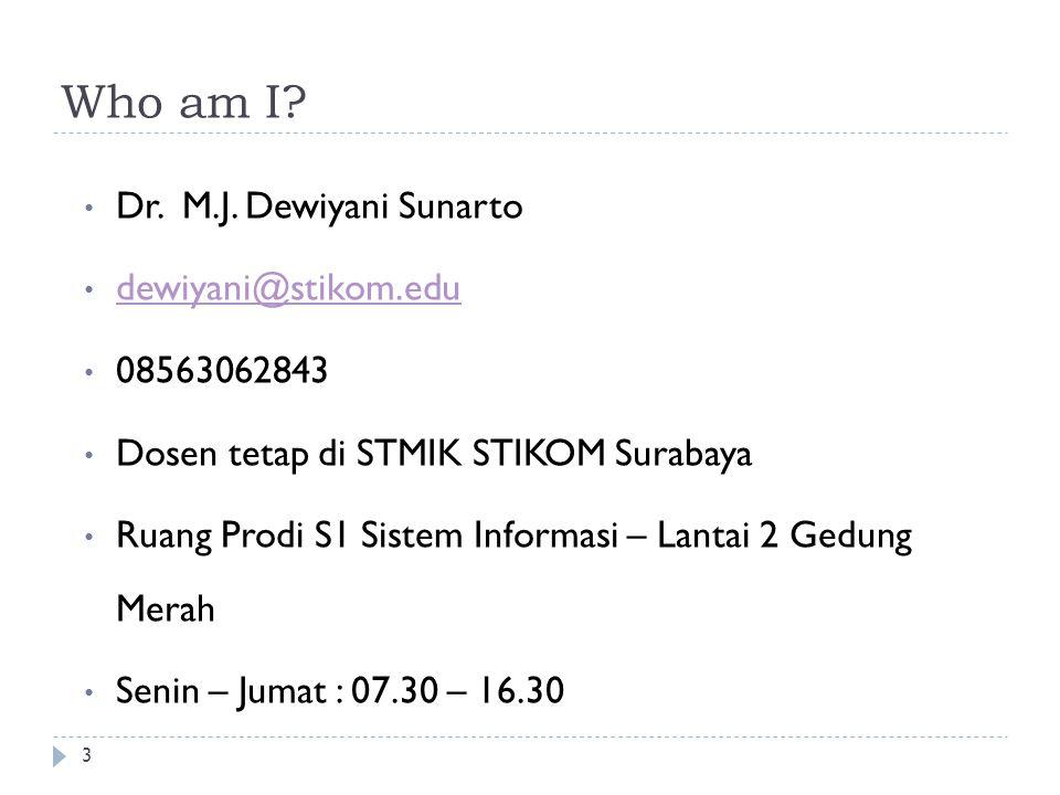 Dr. M.J. Dewiyani Sunarto dewiyani@stikom.edu 08563062843 Dosen tetap di STMIK STIKOM Surabaya Ruang Prodi S1 Sistem Informasi – Lantai 2 Gedung Merah