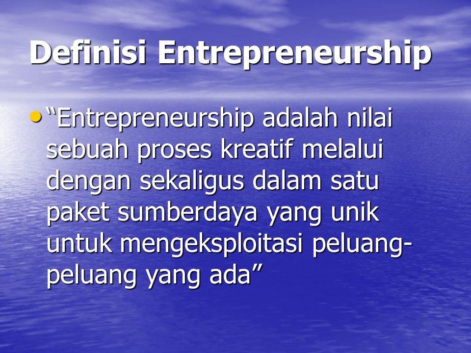 """Definisi Entrepreneurship """"Entrepreneurship adalah nilai sebuah proses kreatif melalui dengan sekaligus dalam satu paket sumberdaya yang unik untuk me"""