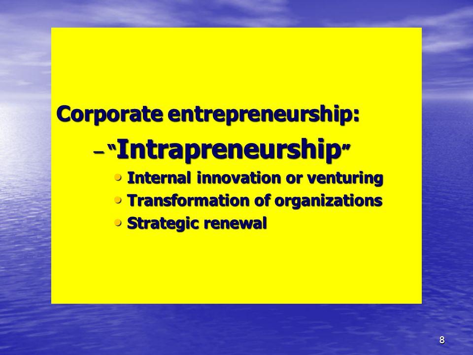 "8 Corporate entrepreneurship: –"" Intrapreneurship "" Internal innovation or venturing Internal innovation or venturing Transformation of organizations"