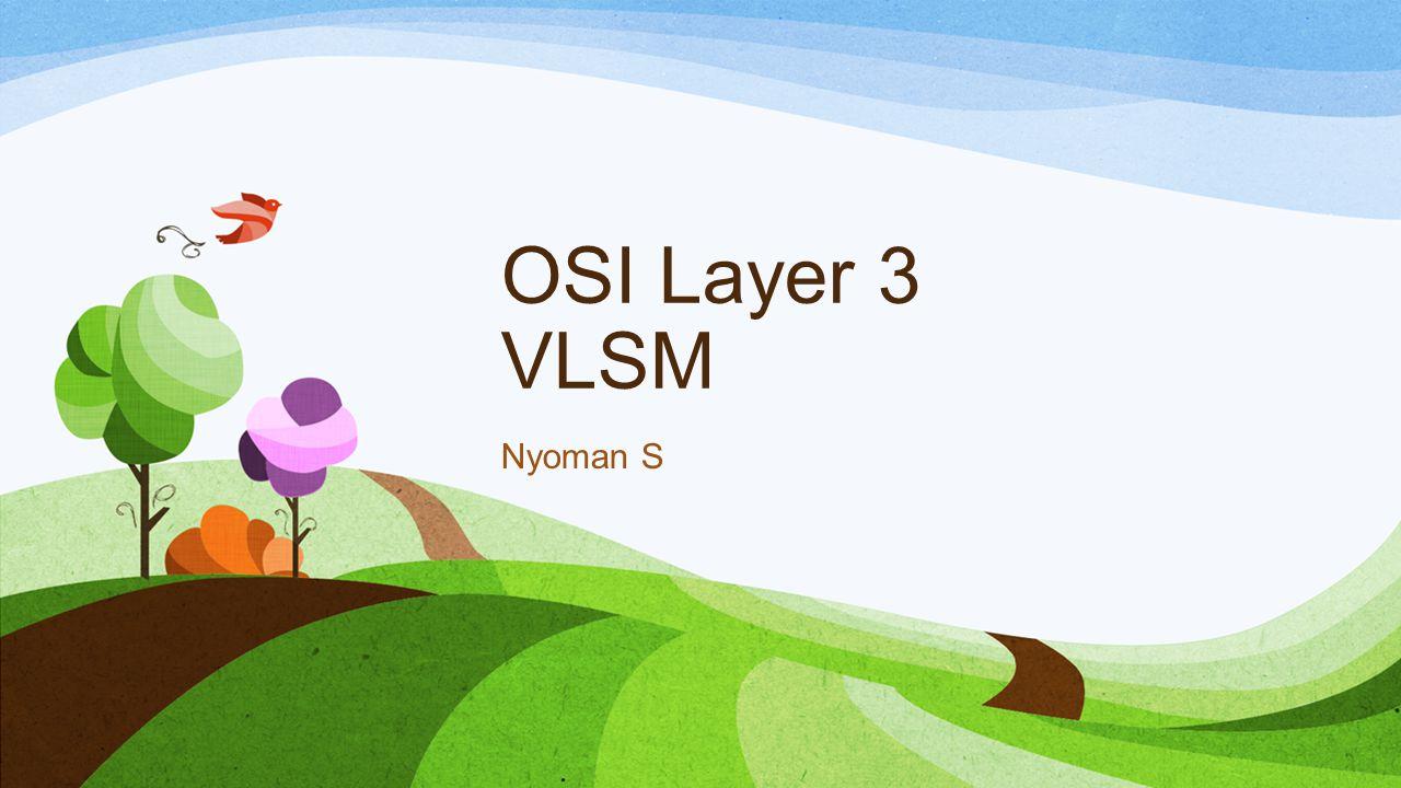 VLSM – Variable Length Subnet Mask Konsep dasar VLSM Membagi alokasi blok IP menjadi beberapa bagian dengan Jumlah yang bervariasi Banyak digunakan di ISP (Penyedia layanan internet) karena keterbatasan IP Publik maka pembagian IP ke pelanggan harus menyesuaikan kebutuhan