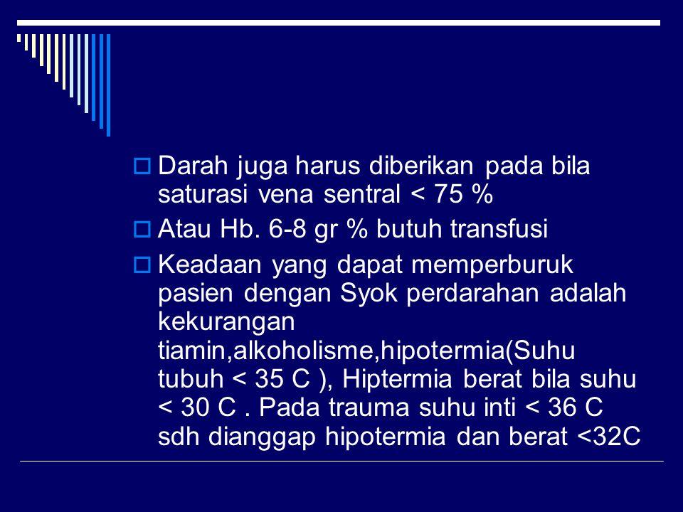  Darah juga harus diberikan pada bila saturasi vena sentral < 75 %  Atau Hb.