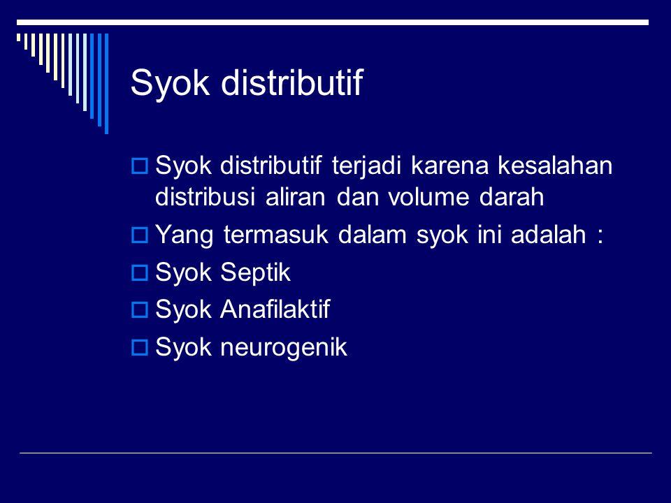 Syok distributif  Syok distributif terjadi karena kesalahan distribusi aliran dan volume darah  Yang termasuk dalam syok ini adalah :  Syok Septik  Syok Anafilaktif  Syok neurogenik
