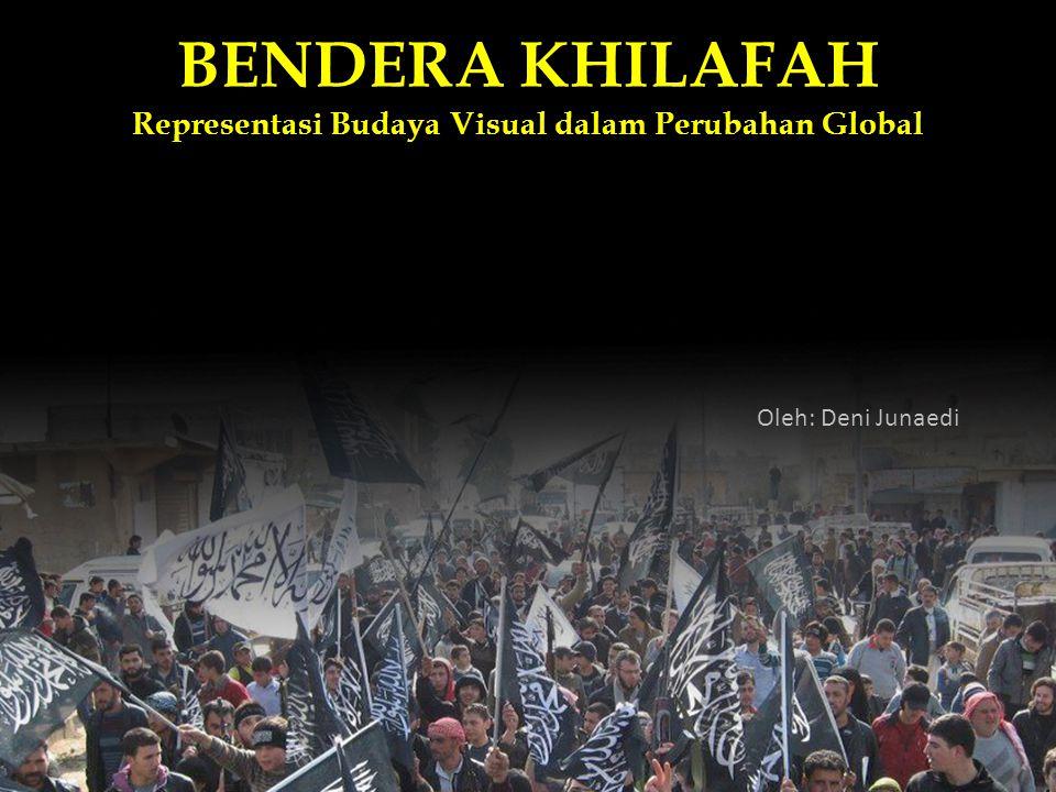 BENDERA KHILAFAH Representasi Budaya Visual dalam Perubahan Global Oleh: Deni Junaedi