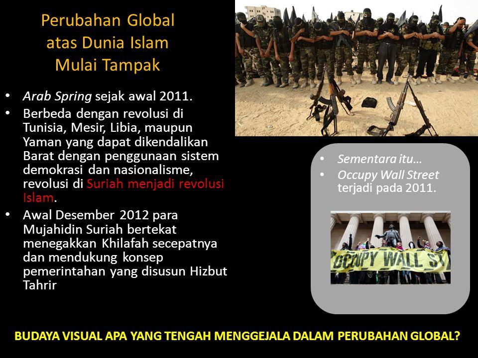 Perubahan Global atas Dunia Islam Mulai Tampak Arab Spring sejak awal 2011. Berbeda dengan revolusi di Tunisia, Mesir, Libia, maupun Yaman yang dapat