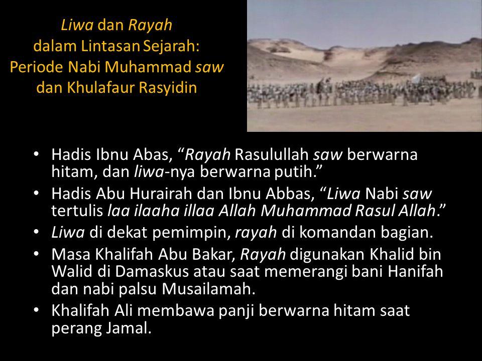 """Liwa dan Rayah dalam Lintasan Sejarah: Periode Nabi Muhammad saw dan Khulafaur Rasyidin Hadis Ibnu Abas, """"Rayah Rasulullah saw berwarna hitam, dan liw"""
