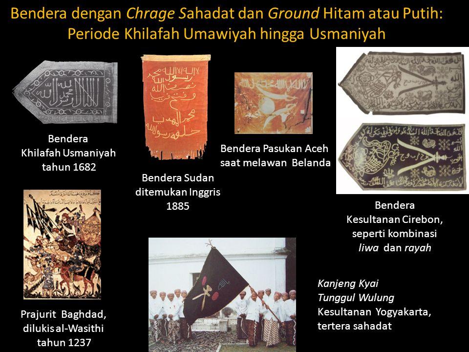 Bendera dengan Chrage Sahadat dan Ground Hitam atau Putih: Periode Khilafah Umawiyah hingga Usmaniyah Bendera Khilafah Usmaniyah tahun 1682 Bendera Su