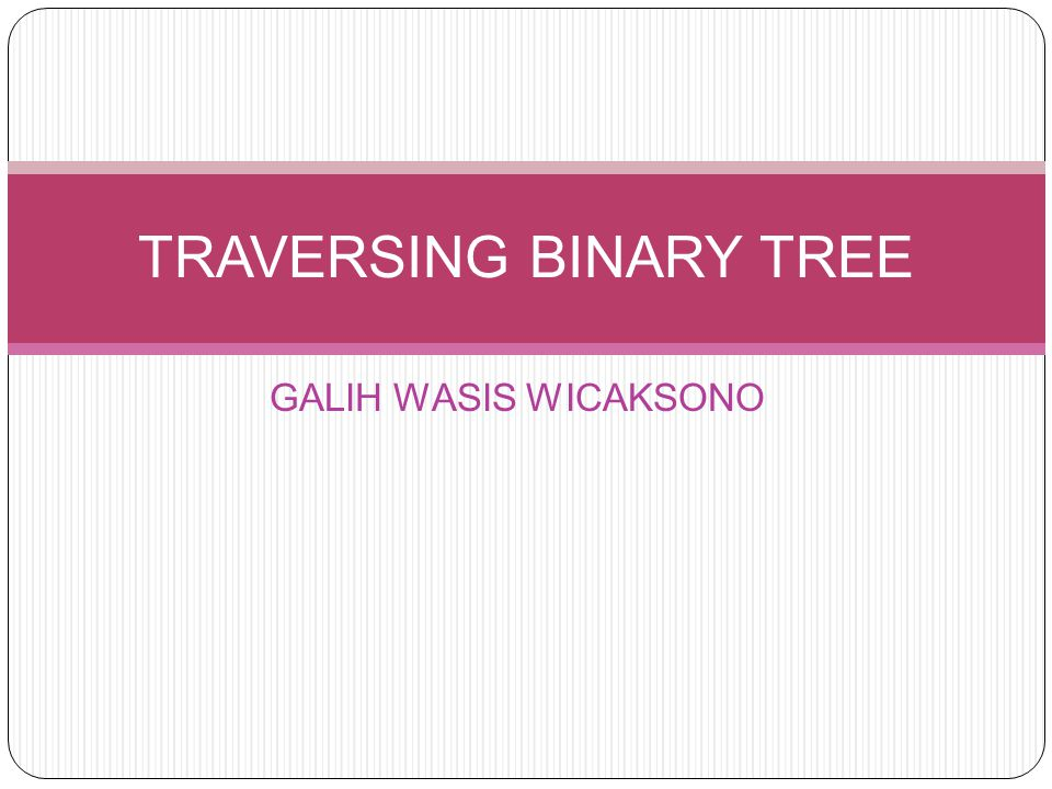 TOPIK BAHASAN PENGERTIAN TRAVERSING BINARY TREE 3 JENIS TRAVERSAL PADA BINARY TREE IMPLEMENTASI TRAVERSING BINARY TREE DALAM KODE PROGRAM EFISIENSI BINARY TREE