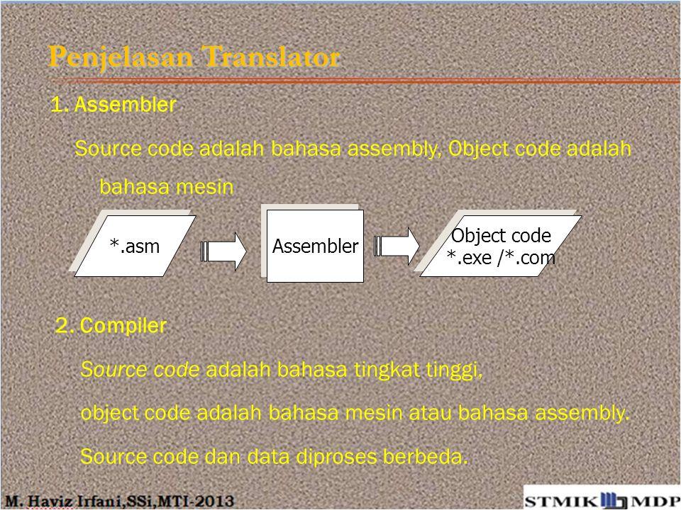 Penjelasan Translator 1. Assembler Source code adalah bahasa assembly, Object code adalah bahasa mesin 2. Compiler Source code adalah bahasa tingkat t