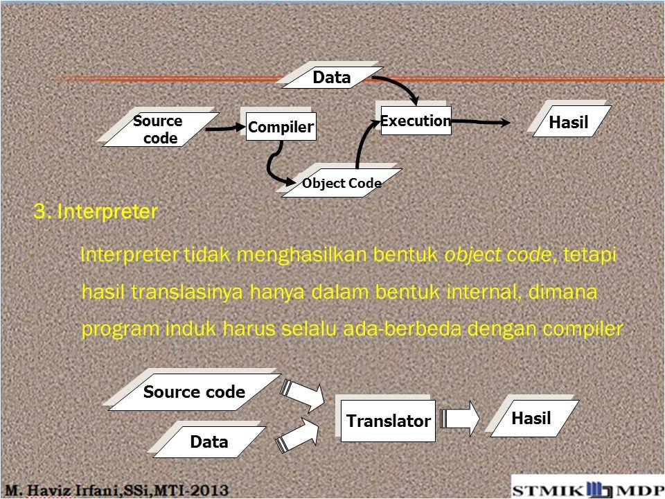 3. Interpreter Interpreter tidak menghasilkan bentuk object code, tetapi hasil translasinya hanya dalam bentuk internal, dimana program induk harus se