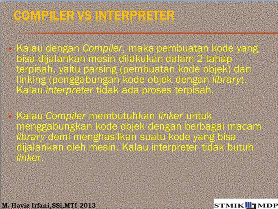 Kalau dengan Compiler, maka pembuatan kode yang bisa dijalankan mesin dilakukan dalam 2 tahap terpisah, yaitu parsing (pembuatan kode objek) dan linki