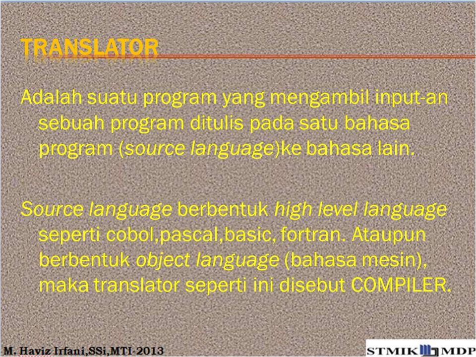 Adalah suatu program yang mengambil input-an sebuah program ditulis pada satu bahasa program (source language)ke bahasa lain. Source language berbentu