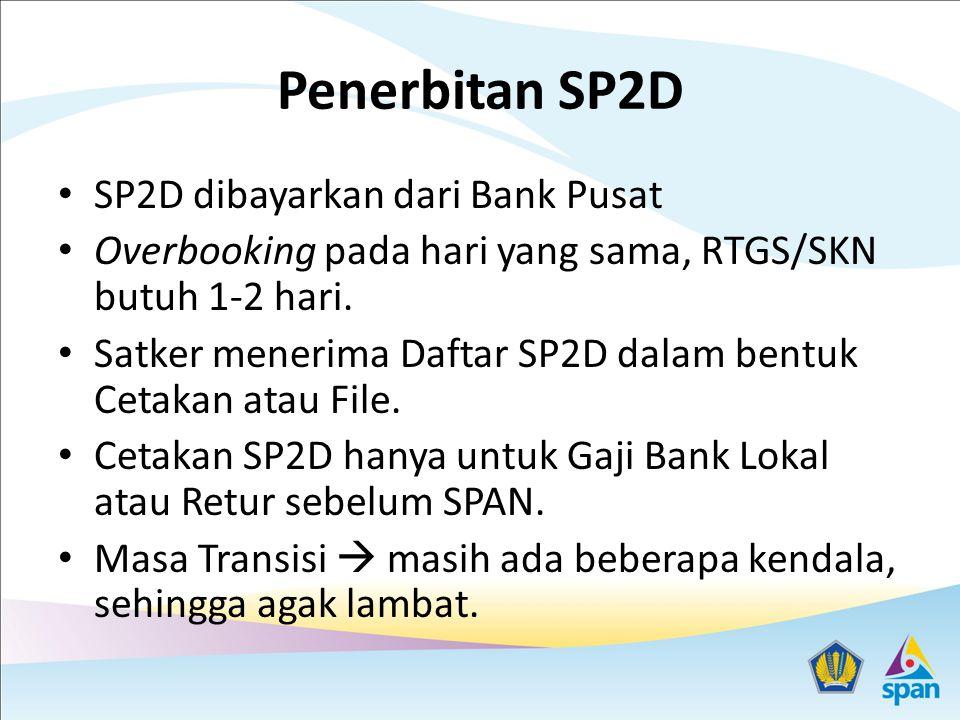 Penerbitan SP2D SP2D dibayarkan dari Bank Pusat Overbooking pada hari yang sama, RTGS/SKN butuh 1-2 hari. Satker menerima Daftar SP2D dalam bentuk Cet