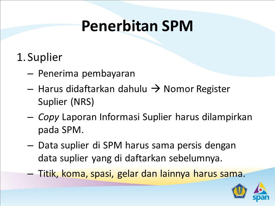 Penerbitan SPM 1.Suplier – Penerima pembayaran – Harus didaftarkan dahulu  Nomor Register Suplier (NRS) – Copy Laporan Informasi Suplier harus dilamp