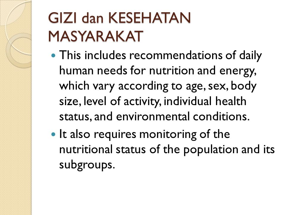 GIZI dan KESEHATAN MASYARAKAT This includes recommendations of daily human needs for nutrition and energy, which vary according to age, sex, body size
