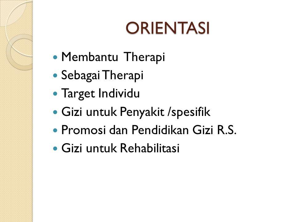 ORIENTASI Membantu Therapi Sebagai Therapi Target Individu Gizi untuk Penyakit /spesifik Promosi dan Pendidikan Gizi R.S. Gizi untuk Rehabilitasi