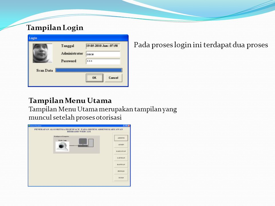 Tampilan Login Pada proses login ini terdapat dua proses Tampilan Menu Utama Tampilan Menu Utama merupakan tampilan yang muncul setelah proses otorisasi