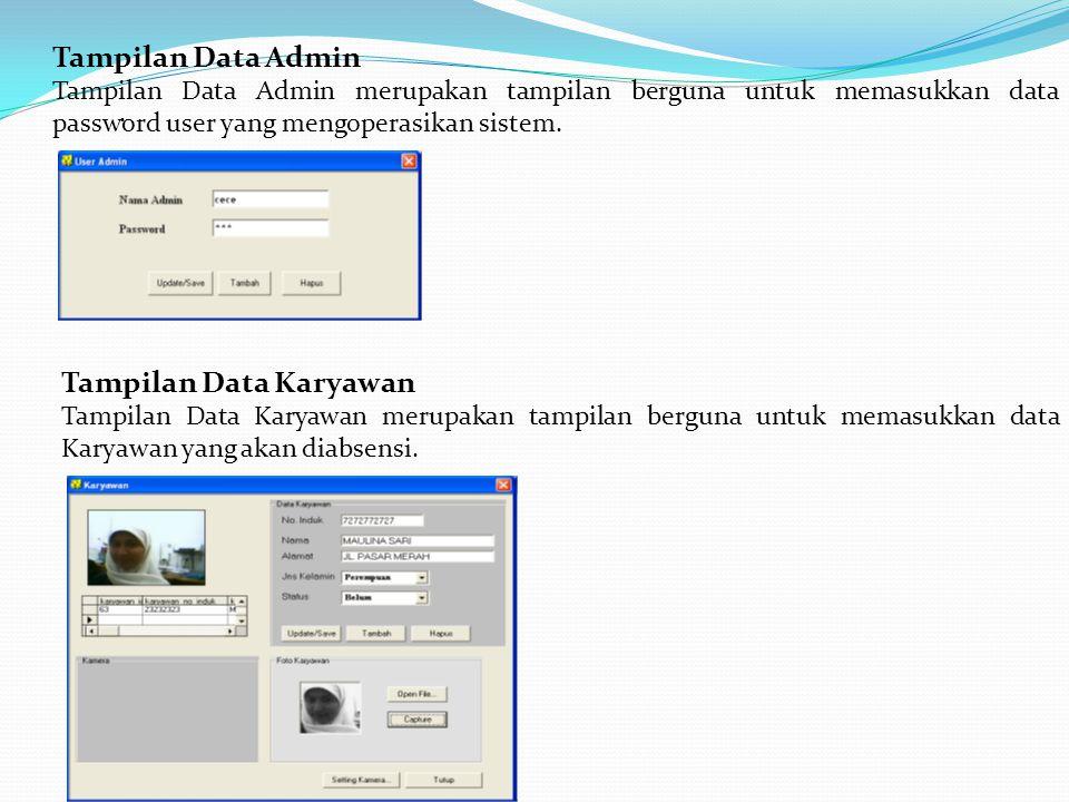 Tampilan Data Admin Tampilan Data Admin merupakan tampilan berguna untuk memasukkan data password user yang mengoperasikan sistem.