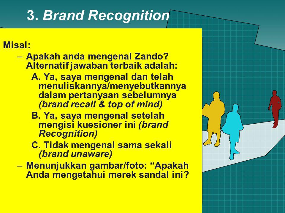 3. Brand Recognition Misal: –Apakah anda mengenal Zando.