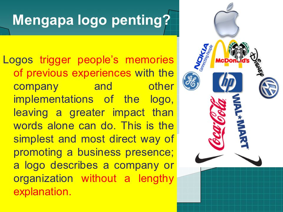 Mengapa logo penting? Logos trigger people's memories of previous experiences with the company and other implementations of the logo, leaving a greate