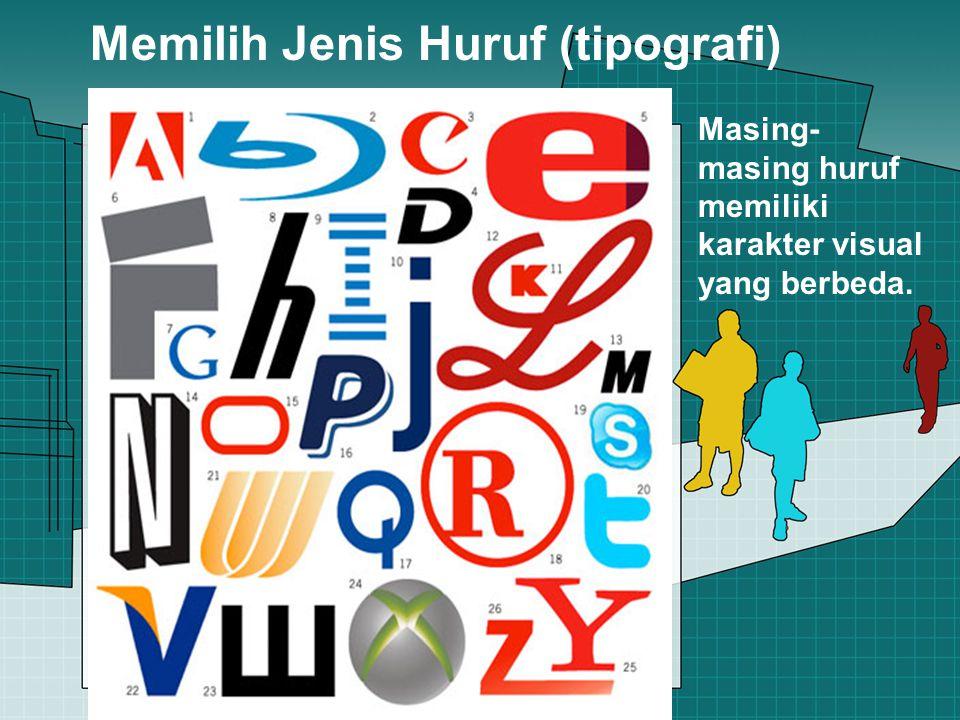 Memilih Jenis Huruf (tipografi) Masing- masing huruf memiliki karakter visual yang berbeda.