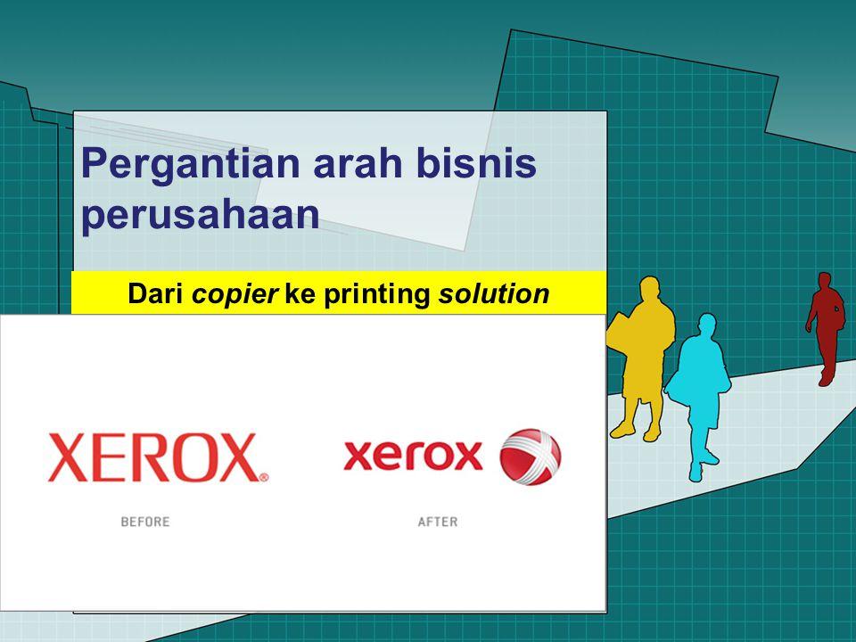 Pergantian arah bisnis perusahaan Dari copier ke printing solution