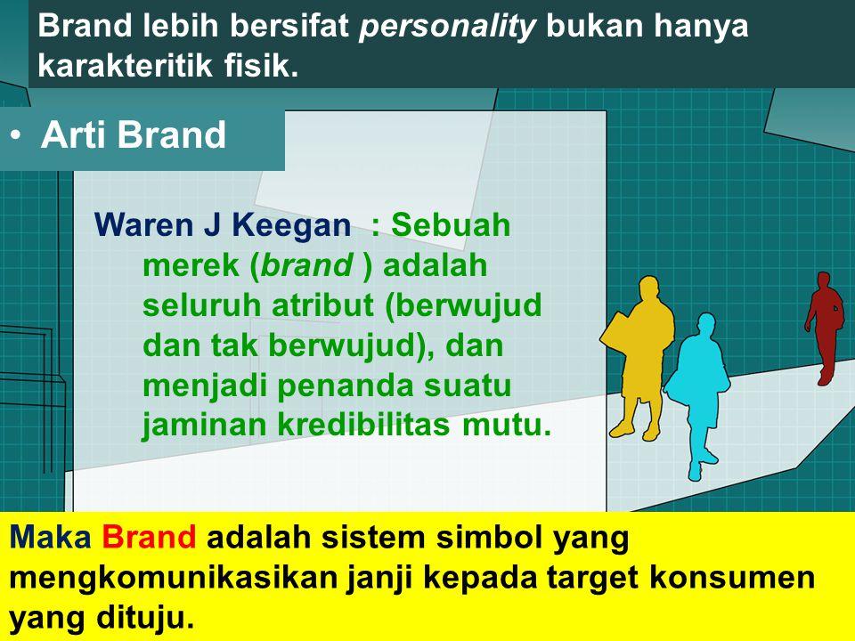 Brand lebih bersifat personality bukan hanya karakteritik fisik.