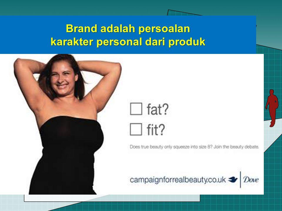 Brand adalah persoalan karakter personal dari produk