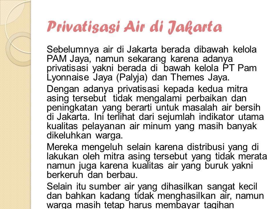 Privatisasi Air di Jakarta Sebelumnya air di Jakarta berada dibawah kelola PAM Jaya, namun sekarang karena adanya privatisasi yakni berada di bawah ke