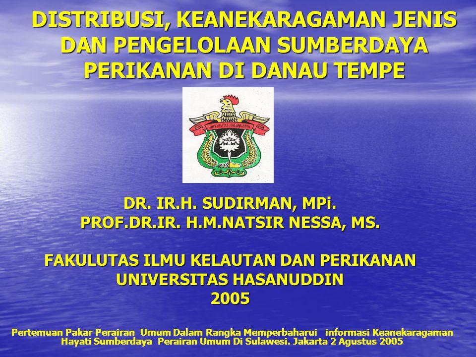 DISTRIBUSI, KEANEKARAGAMAN JENIS DAN PENGELOLAAN SUMBERDAYA PERIKANAN DI DANAU TEMPE DR. IR.H. SUDIRMAN, MPi. PROF.DR.IR. H.M.NATSIR NESSA, MS. FAKULU