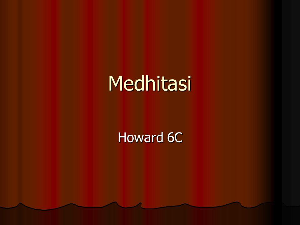 Pengertian Medhitasi adalah praktik dasar bagi semua umat Buddha dan salah satu cara untuk mengakhiri inkarnasi.