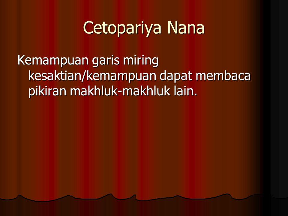 Cetopariya Nana Kemampuan garis miring kesaktian/kemampuan dapat membaca pikiran makhluk-makhluk lain.