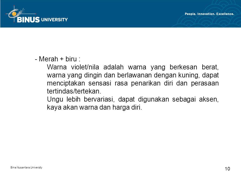 Bina Nusantara University 10 - Merah + biru : Warna violet/nila adalah warna yang berkesan berat, warna yang dingin dan berlawanan dengan kuning, dapat menciptakan sensasi rasa penarikan diri dan perasaan tertindas/tertekan.