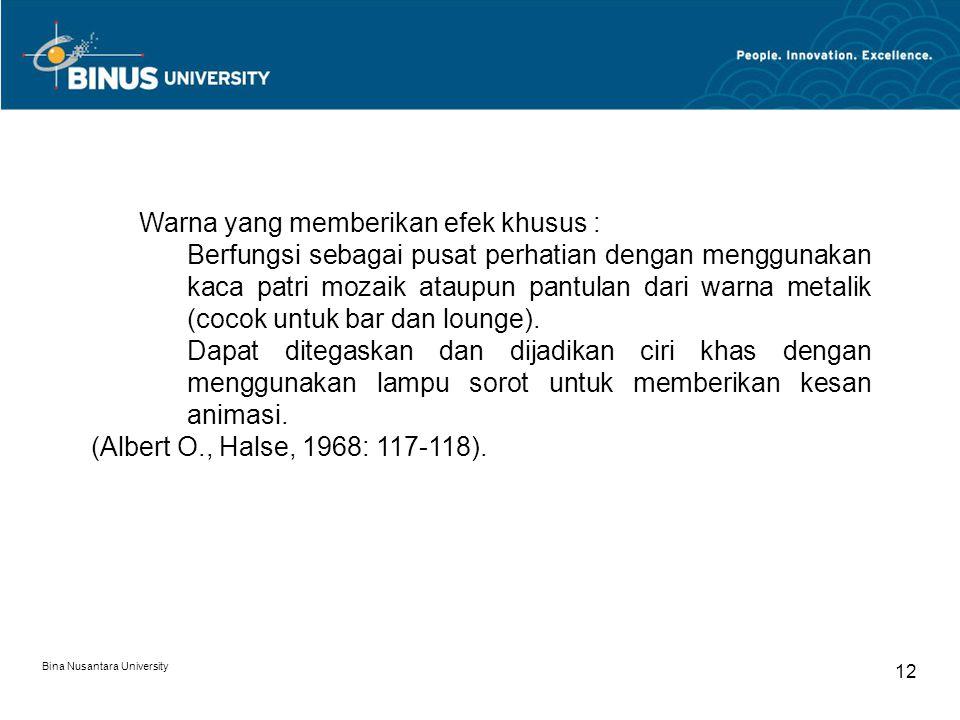 Bina Nusantara University 12 Warna yang memberikan efek khusus : Berfungsi sebagai pusat perhatian dengan menggunakan kaca patri mozaik ataupun pantulan dari warna metalik (cocok untuk bar dan lounge).