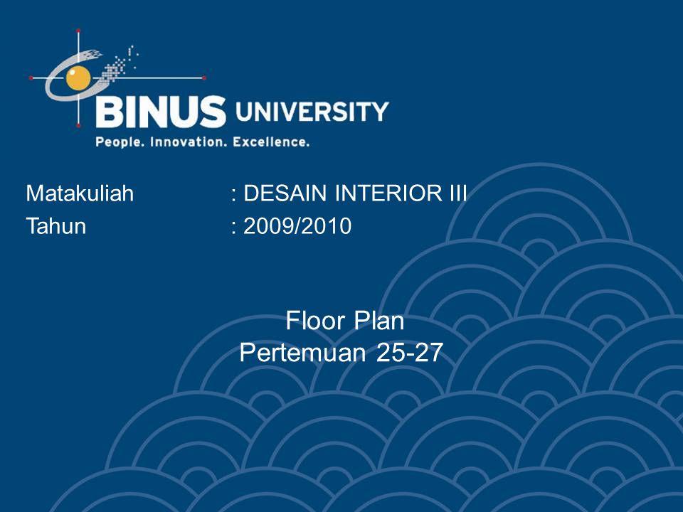 Floor Plan Pertemuan 25-27 Matakuliah: DESAIN INTERIOR III Tahun: 2009/2010